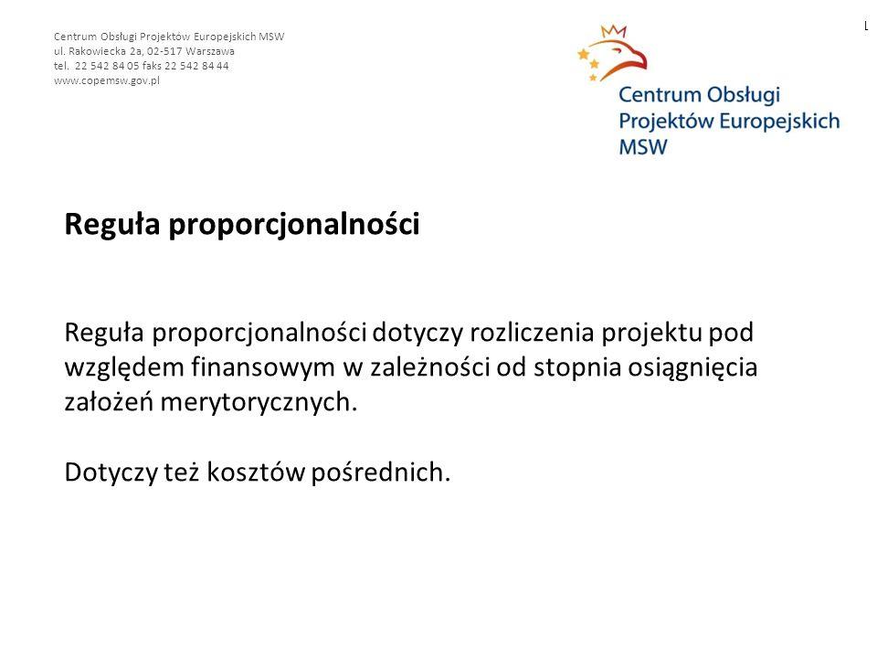 Reguła proporcjonalności Reguła proporcjonalności dotyczy rozliczenia projektu pod względem finansowym w zależności od stopnia osiągnięcia założeń merytorycznych.