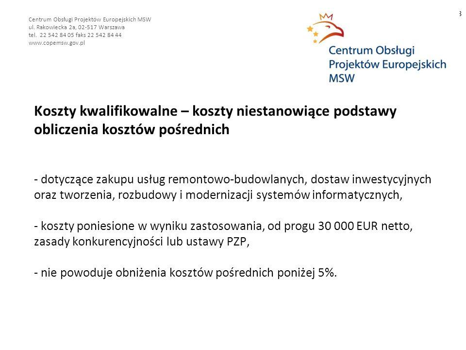 Koszty kwalifikowalne – koszty niestanowiące podstawy obliczenia kosztów pośrednich - dotyczące zakupu usług remontowo-budowlanych, dostaw inwestycyjnych oraz tworzenia, rozbudowy i modernizacji systemów informatycznych, - koszty poniesione w wyniku zastosowania, od progu 30 000 EUR netto, zasady konkurencyjności lub ustawy PZP, - nie powoduje obniżenia kosztów pośrednich poniżej 5%.