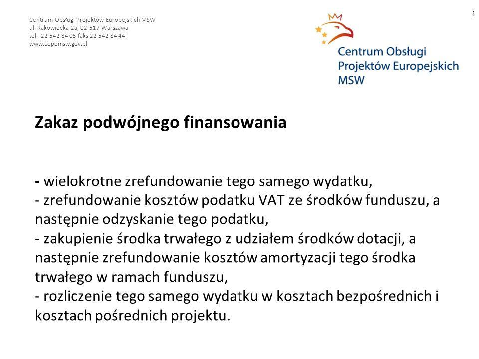 Zakaz podwójnego finansowania - wielokrotne zrefundowanie tego samego wydatku, - zrefundowanie kosztów podatku VAT ze środków funduszu, a następnie odzyskanie tego podatku, - zakupienie środka trwałego z udziałem środków dotacji, a następnie zrefundowanie kosztów amortyzacji tego środka trwałego w ramach funduszu, - rozliczenie tego samego wydatku w kosztach bezpośrednich i kosztach pośrednich projektu.