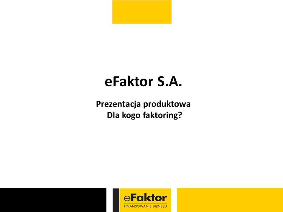 eFaktor S.A. Prezentacja produktowa Dla kogo faktoring