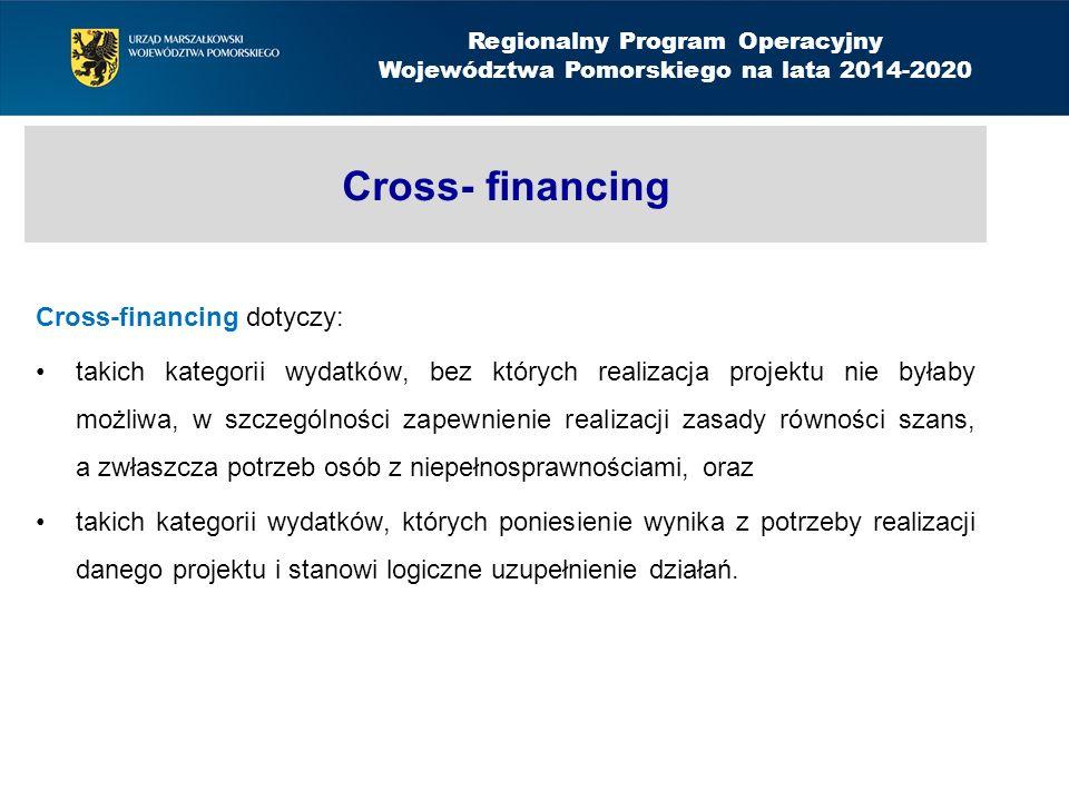 Cross- financing Cross-financing dotyczy: takich kategorii wydatków, bez których realizacja projektu nie byłaby możliwa, w szczególności zapewnienie realizacji zasady równości szans, a zwłaszcza potrzeb osób z niepełnosprawnościami, oraz takich kategorii wydatków, których poniesienie wynika z potrzeby realizacji danego projektu i stanowi logiczne uzupełnienie działań.