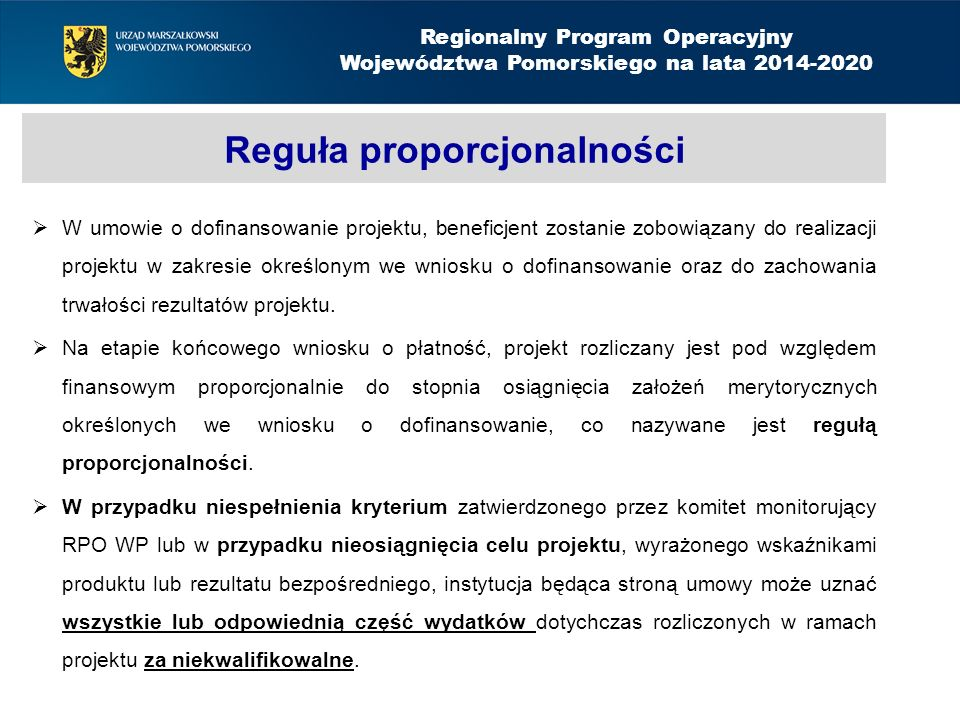 Reguła proporcjonalności  W umowie o dofinansowanie projektu, beneficjent zostanie zobowiązany do realizacji projektu w zakresie określonym we wniosku o dofinansowanie oraz do zachowania trwałości rezultatów projektu.