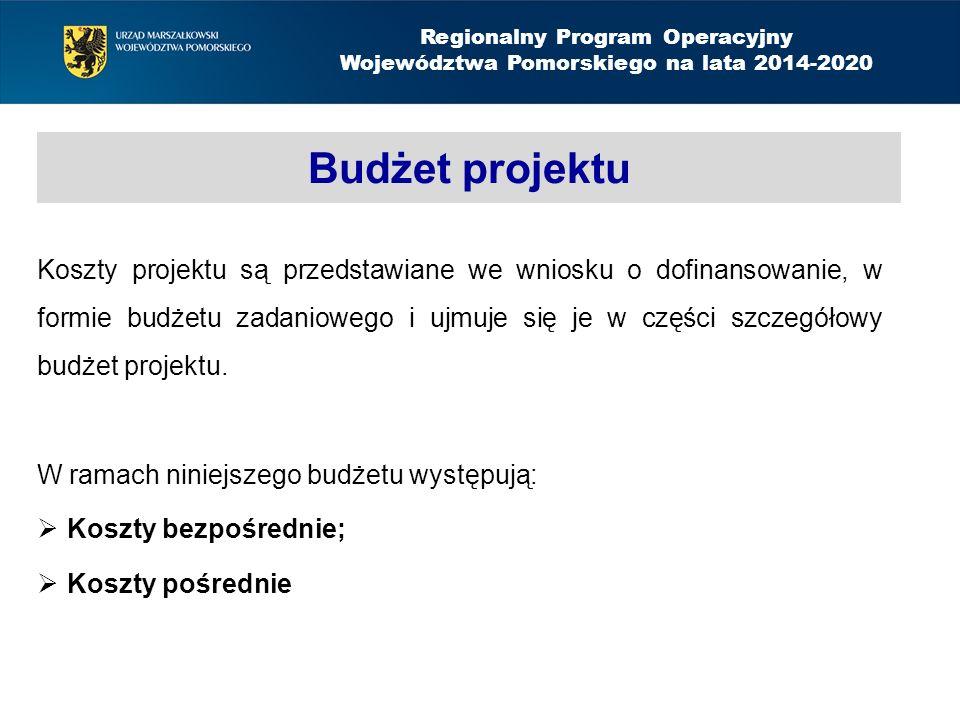 Budżet projektu Koszty projektu są przedstawiane we wniosku o dofinansowanie, w formie budżetu zadaniowego i ujmuje się je w części szczegółowy budżet projektu.