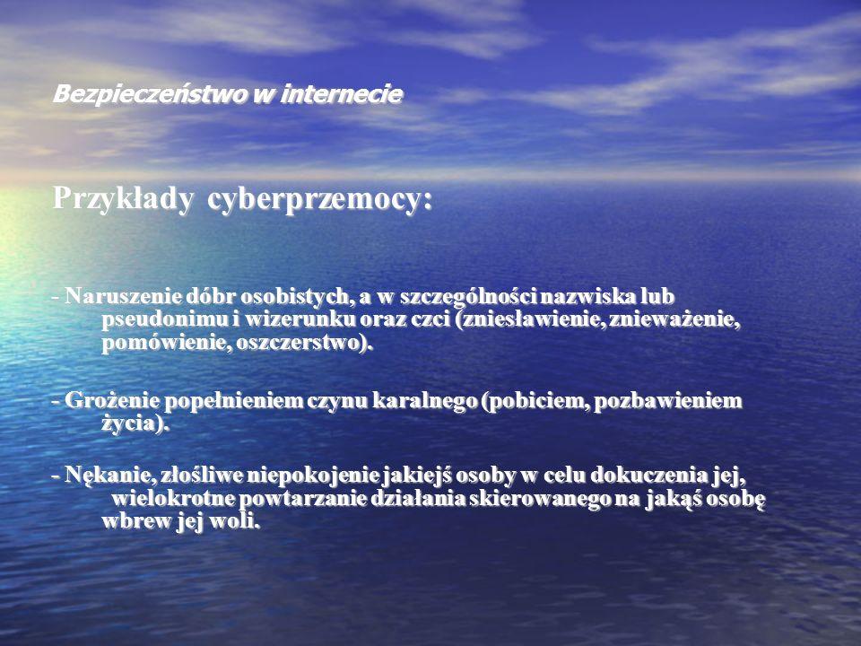 Bezpieczeństwo w internecie Przykłady cyberprzemocy: - Naruszenie dóbr osobistych, a w szczególności nazwiska lub pseudonimu i wizerunku oraz czci (zn