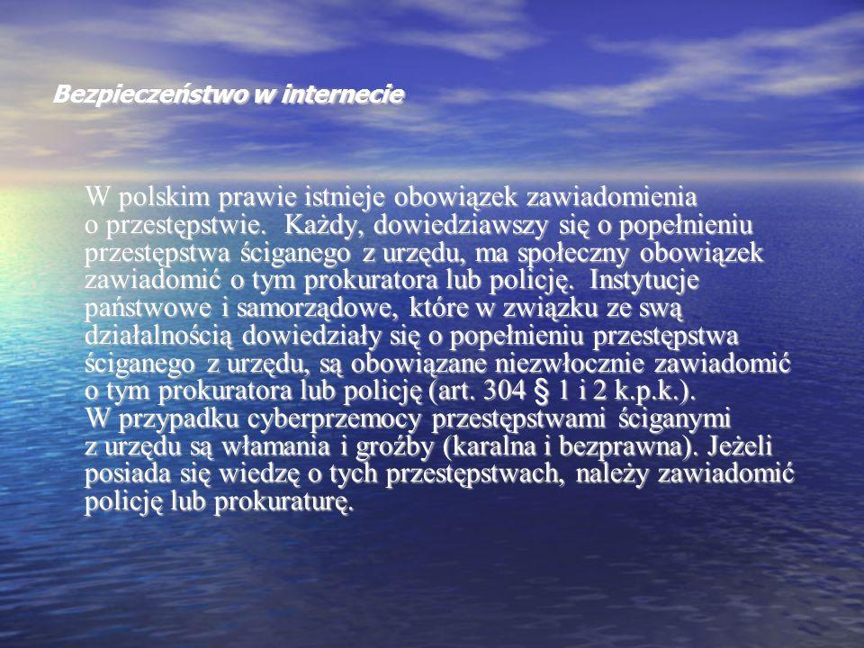 Bezpieczeństwo w internecie W polskim prawie istnieje obowiązek zawiadomienia o przestępstwie. Każdy, dowiedziawszy się o popełnieniu przestępstwa ści