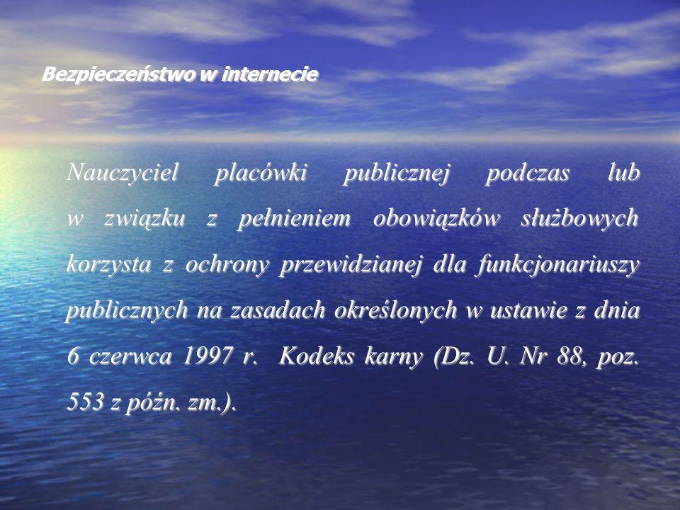 Bezpieczeństwo w internecie Nauczyciel placówki publicznej podczas lub w związku z pełnieniem obowiązków służbowych korzysta z ochrony przewidzianej d