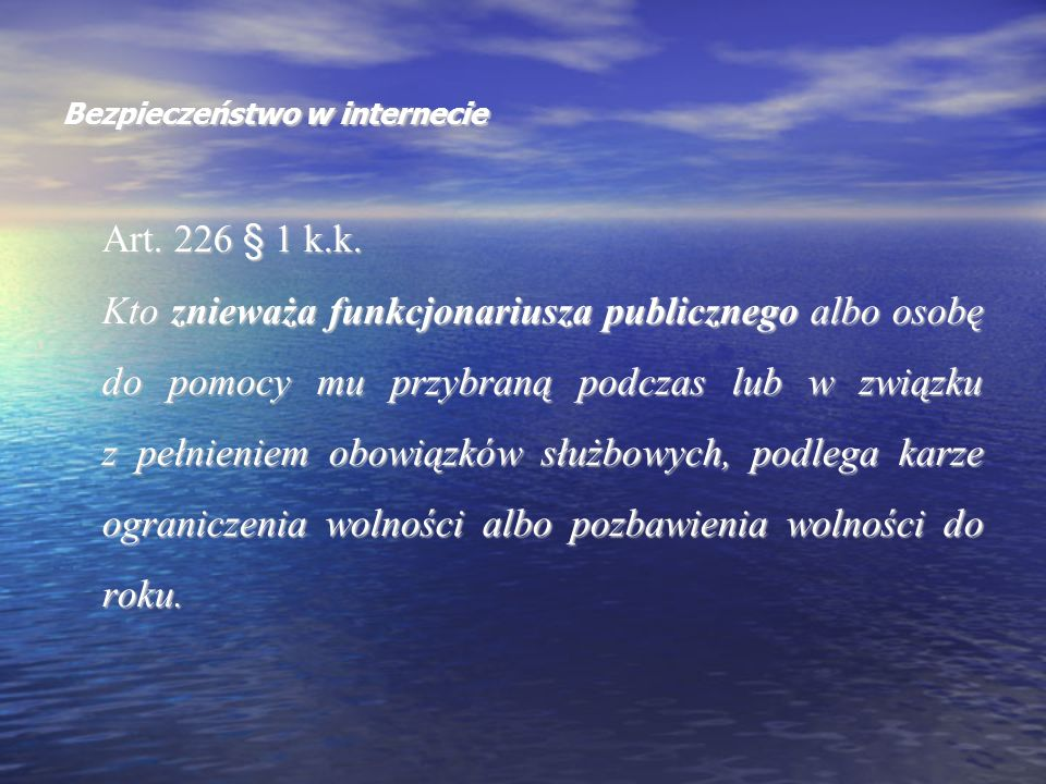 Bezpieczeństwo w internecie Art. 226 § 1 k.k. Kto znieważa funkcjonariusza publicznego albo osobę do pomocy mu przybraną podczas lub w związku z pełni