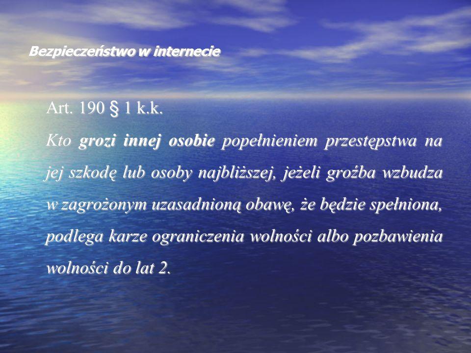 Bezpieczeństwo w internecie Art. 190 § 1 k.k. Kto grozi innej osobie popełnieniem przestępstwa na jej szkodę lub osoby najbliższej, jeżeli groźba wzbu
