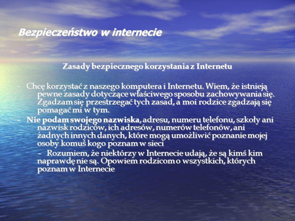 Bezpieczeństwo w internecie Zasady bezpiecznego korzystania z Internetu - Chcę korzystać z naszego komputera i Internetu. Wiem, że istnieją pewne zasa