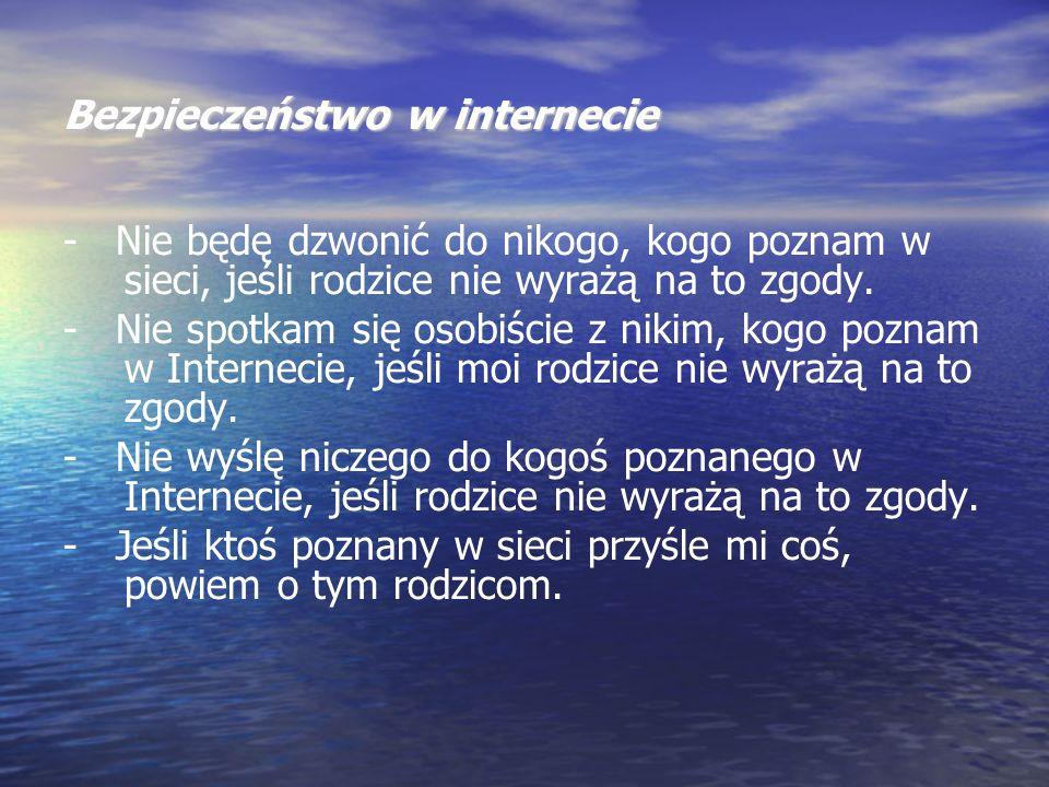 Bezpieczeństwo w internecie - Nie będę dzwonić do nikogo, kogo poznam w sieci, jeśli rodzice nie wyrażą na to zgody. - Nie spotkam się osobiście z ni