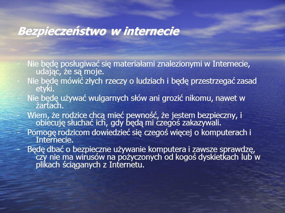 Bezpieczeństwo w internecie - Nie będę posługiwać się materiałami znalezionymi w Internecie, udając, że są moje. - Nie będę mówić złych rzeczy o ludzi