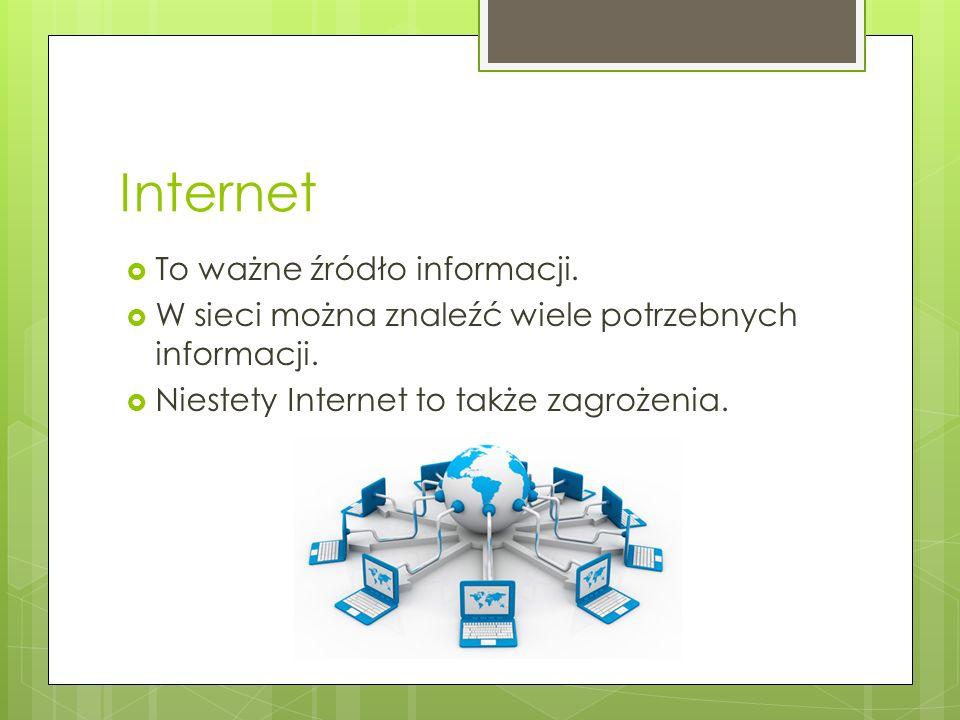Internet  To ważne źródło informacji. W sieci można znaleźć wiele potrzebnych informacji.