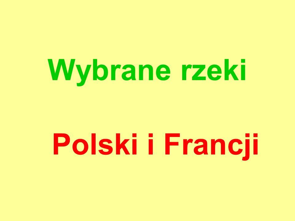 Polska: Wisła Odra Niemen Dunaj Francja: Garonna Sekwana Rodan Loara