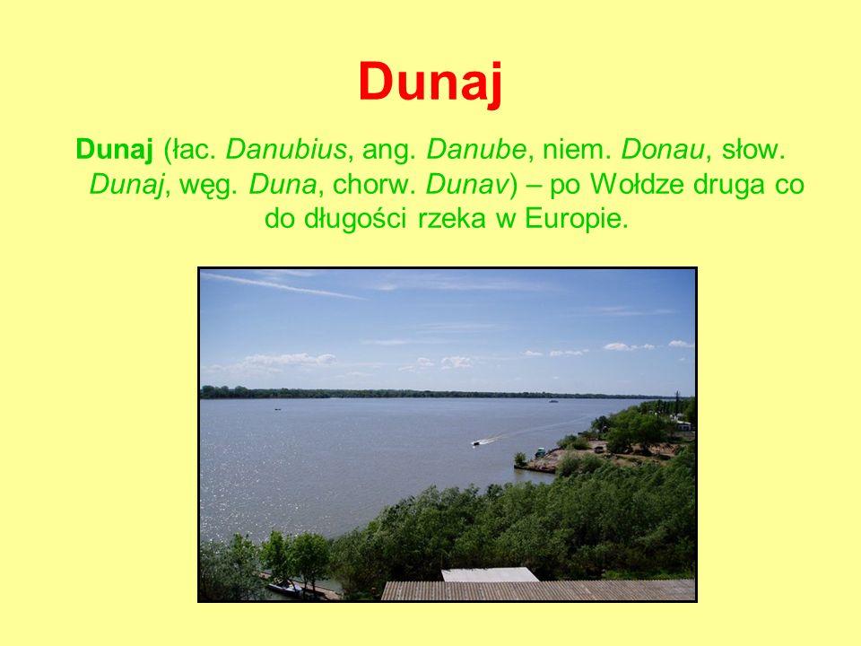 Dunaj Dunaj (łac. Danubius, ang. Danube, niem. Donau, słow.