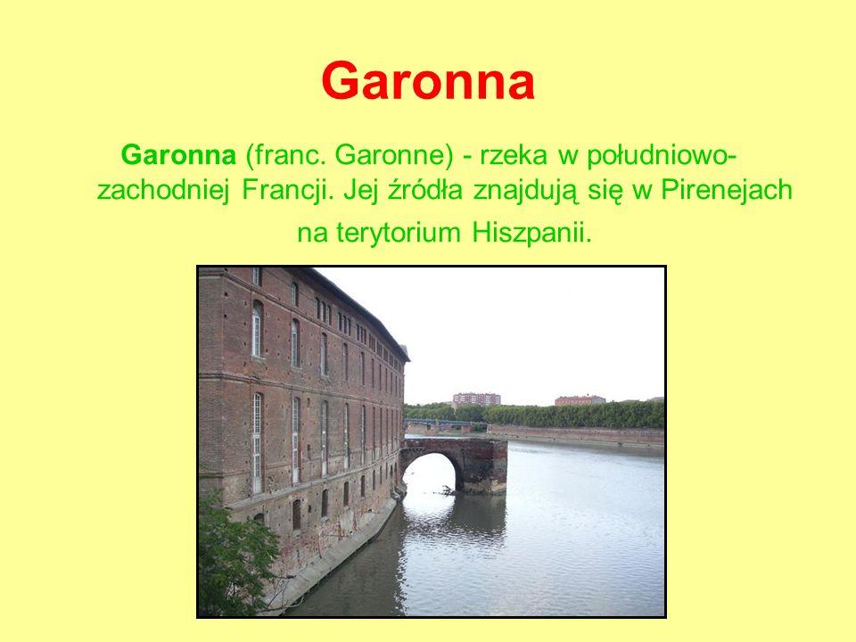 Garonna Garonna (franc.Garonne) - rzeka w południowo- zachodniej Francji.