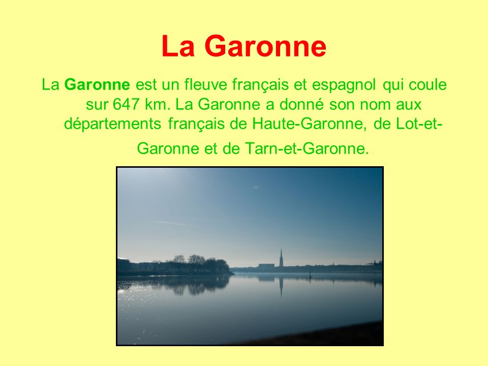 La Garonne La Garonne est un fleuve français et espagnol qui coule sur 647 km.