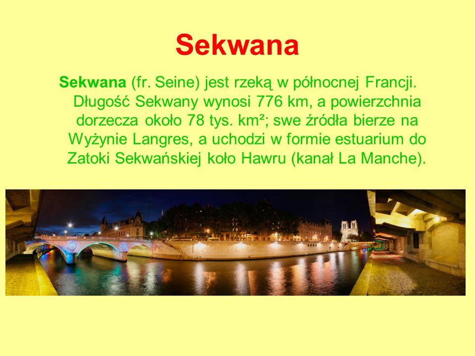 Sekwana Sekwana (fr.Seine) jest rzeką w północnej Francji.