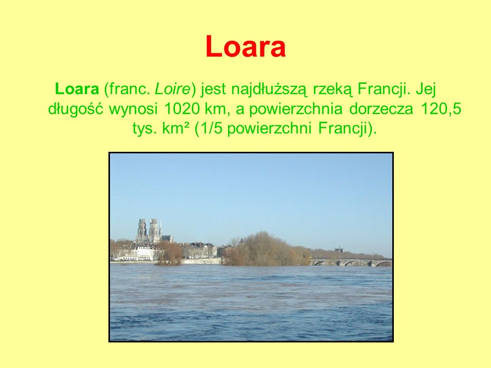Loara Loara (franc.Loire) jest najdłuższą rzeką Francji.