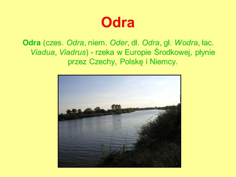 Odra Odra (czes.Odra, niem. Oder, dł. Odra, gł. Wodra, łac.