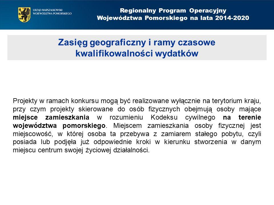 Zasięg geograficzny i ramy czasowe kwalifikowalności wydatków Regionalny Program Operacyjny Województwa Pomorskiego na lata 2014-2020 Projekty w ramac