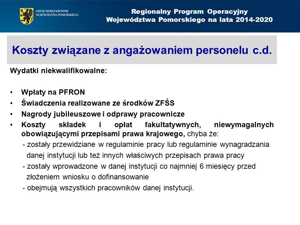 Koszty związane z angażowaniem personelu c.d. Wydatki niekwalifikowalne: Wpłaty na PFRON Świadczenia realizowane ze środków ZFŚS Nagrody jubileuszowe