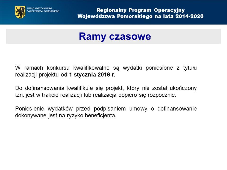 Regionalny Program Operacyjny Województwa Pomorskiego na lata 2014-2020 Ramy czasowe Aktywizacja społeczno-zawodowa – nabór do 14 września 2015 W ramach konkursu kwalifikowalne są wydatki poniesione z tytułu realizacji projektu od 1 stycznia 2016 r.