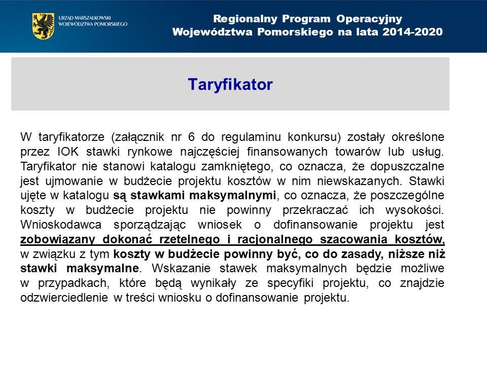 Taryfikator Regionalny Program Operacyjny Województwa Pomorskiego na lata 2014-2020 W taryfikatorze (załącznik nr 6 do regulaminu konkursu) zostały określone przez IOK stawki rynkowe najczęściej finansowanych towarów lub usług.