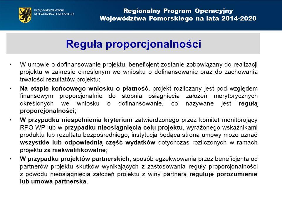 Reguła proporcjonalności W umowie o dofinansowanie projektu, beneficjent zostanie zobowiązany do realizacji projektu w zakresie określonym we wniosku