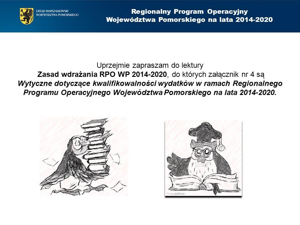 Uprzejmie zapraszam do lektury Zasad wdrażania RPO WP 2014-2020, do których załącznik nr 4 są Wytyczne dotyczące kwalifikowalności wydatków w ramach Regionalnego Programu Operacyjnego Województwa Pomorskiego na lata 2014-2020.