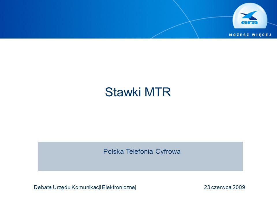 Stawki MTR Debata Urzędu Komunikacji Elektronicznej 23 czerwca 2009 Polska Telefonia Cyfrowa