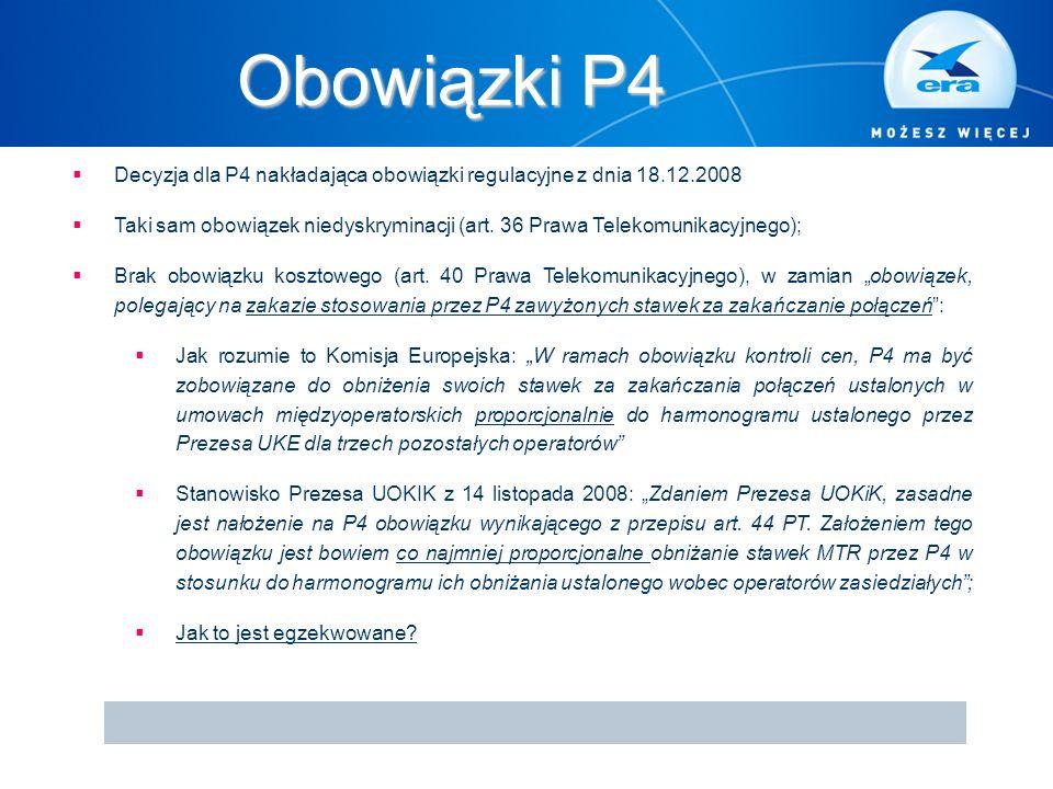 Obowiązki P4  Decyzja dla P4 nakładająca obowiązki regulacyjne z dnia 18.12.2008  Taki sam obowiązek niedyskryminacji (art. 36 Prawa Telekomunikacyj