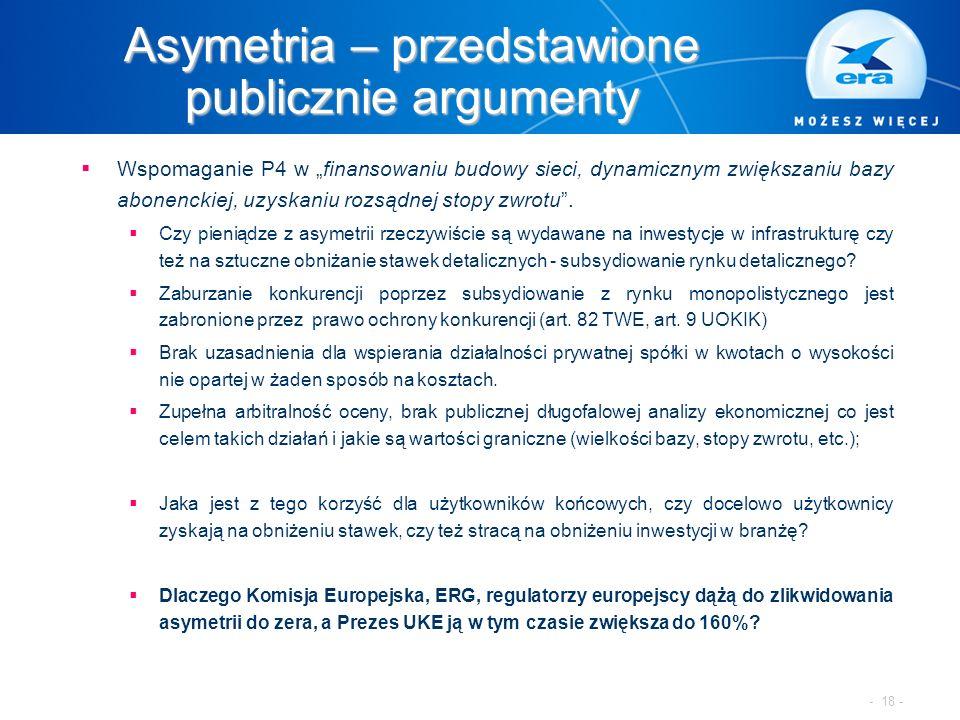 """Asymetria – przedstawione publicznie argumenty  Wspomaganie P4 w """"finansowaniu budowy sieci, dynamicznym zwiększaniu bazy abonenckiej, uzyskaniu rozsądnej stopy zwrotu ."""