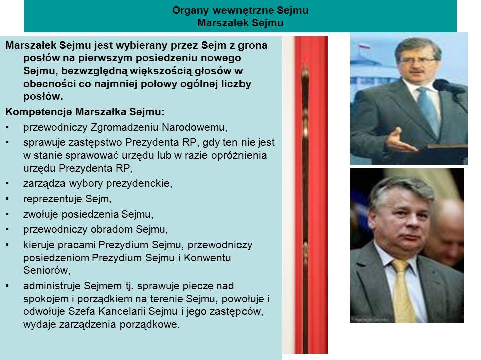 Organy wewnętrzne Sejmu Marszałek Sejmu Marszałek Sejmu jest wybierany przez Sejm z grona posłów na pierwszym posiedzeniu nowego Sejmu, bezwzględną wi
