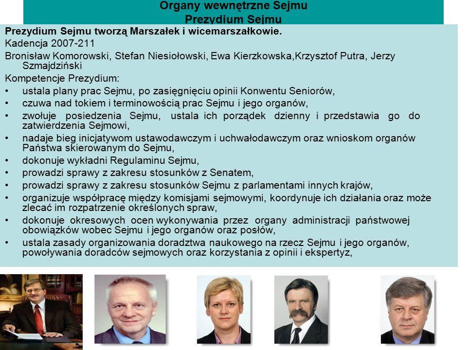 Organy wewnętrzne Sejmu Prezydium Sejmu Prezydium Sejmu tworzą Marszałek i wicemarszałkowie. Kadencja 2007-211 Bronisław Komorowski, Stefan Niesiołows