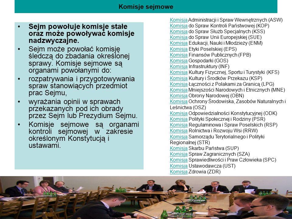 Komisje sejmowe Sejm powołuje komisje stałe oraz może powoływać komisje nadzwyczajne. Sejm może powołać komisję śledczą do zbadania określonej sprawy.