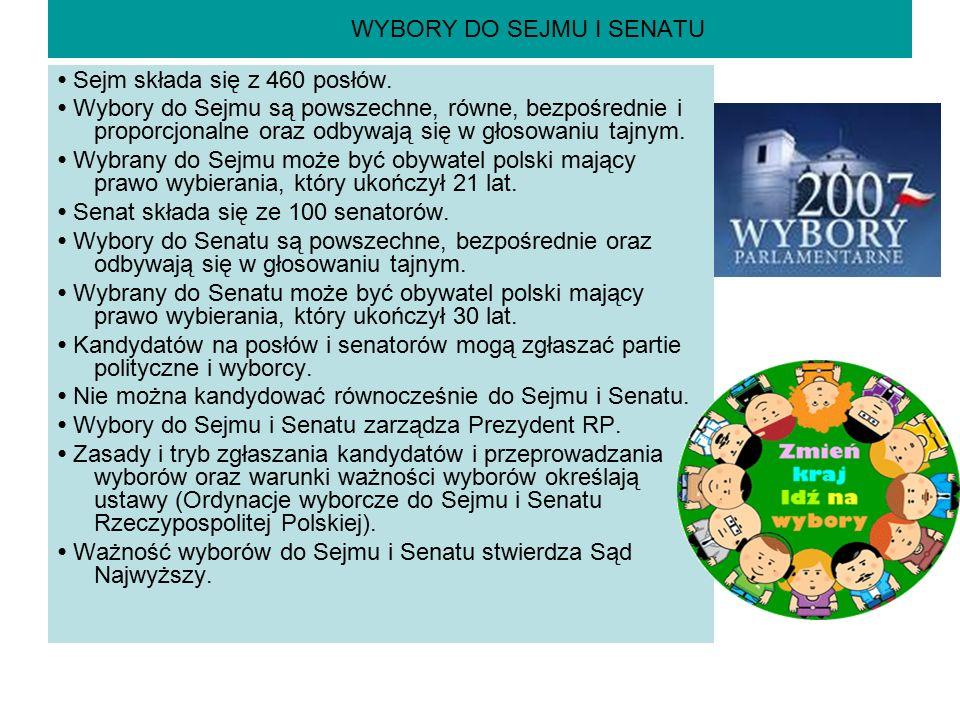 WYBORY DO SEJMU I SENATU Sejm składa się z 460 posłów. Wybory do Sejmu są powszechne, równe, bezpośrednie i proporcjonalne oraz odbywają się w głosowa