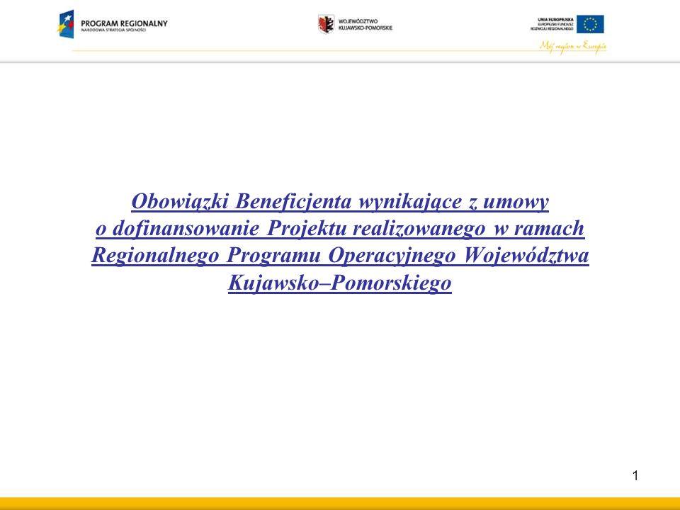 Obowiązki Beneficjenta wynikające z umowy o dofinansowanie Projektu realizowanego w ramach Regionalnego Programu Operacyjnego Województwa Kujawsko–Pomorskiego 1