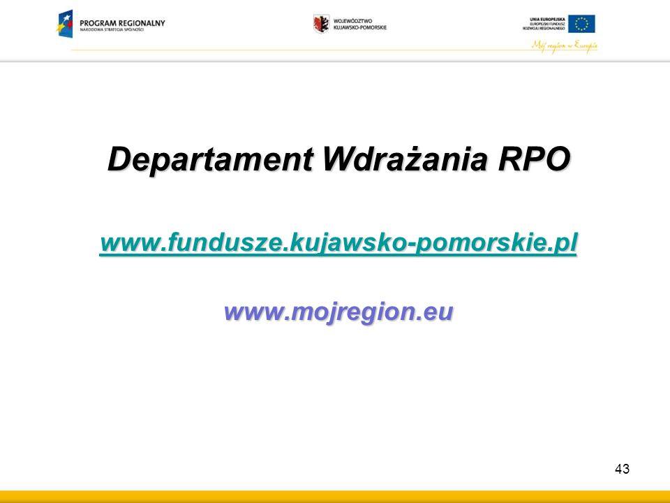 Departament Wdrażania RPO www.fundusze.kujawsko-pomorskie.pl www.mojregion.eu 43