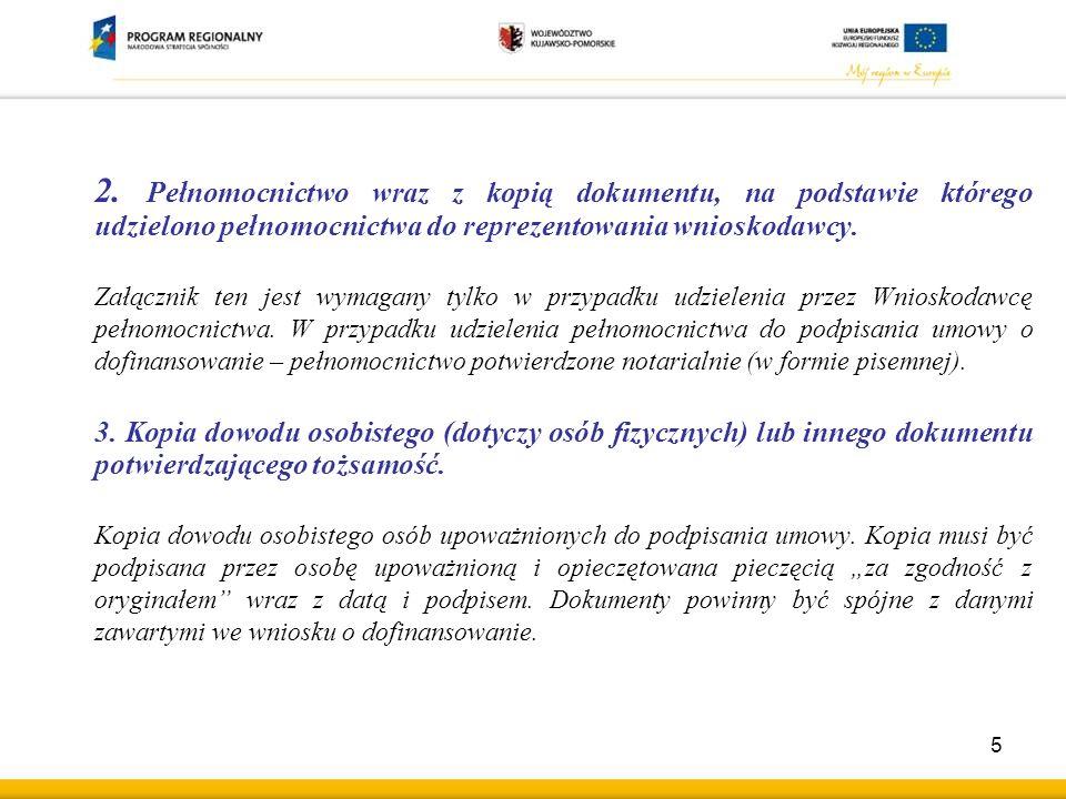 2. Pełnomocnictwo wraz z kopią dokumentu, na podstawie którego udzielono pełnomocnictwa do reprezentowania wnioskodawcy. Załącznik ten jest wymagany t