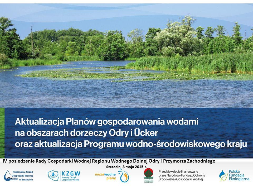 IV posiedzenie Rady Gospodarki Wodnej Regionu Wodnego Dolnej Odry i Przymorza Zachodniego Szczecin 8 maja 2015 r.