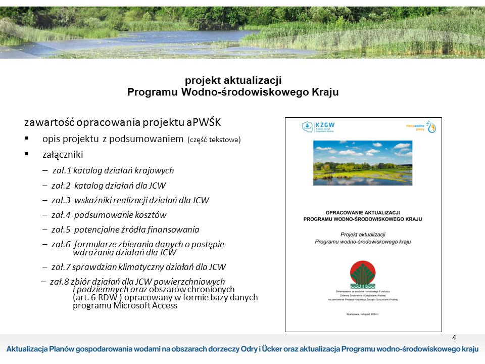 4 projekt aktualizacji Programu Wodno-środowiskowego Kraju zawartość opracowania projektu aPWŚK  opis projektu z podsumowaniem (część tekstowa)  zał