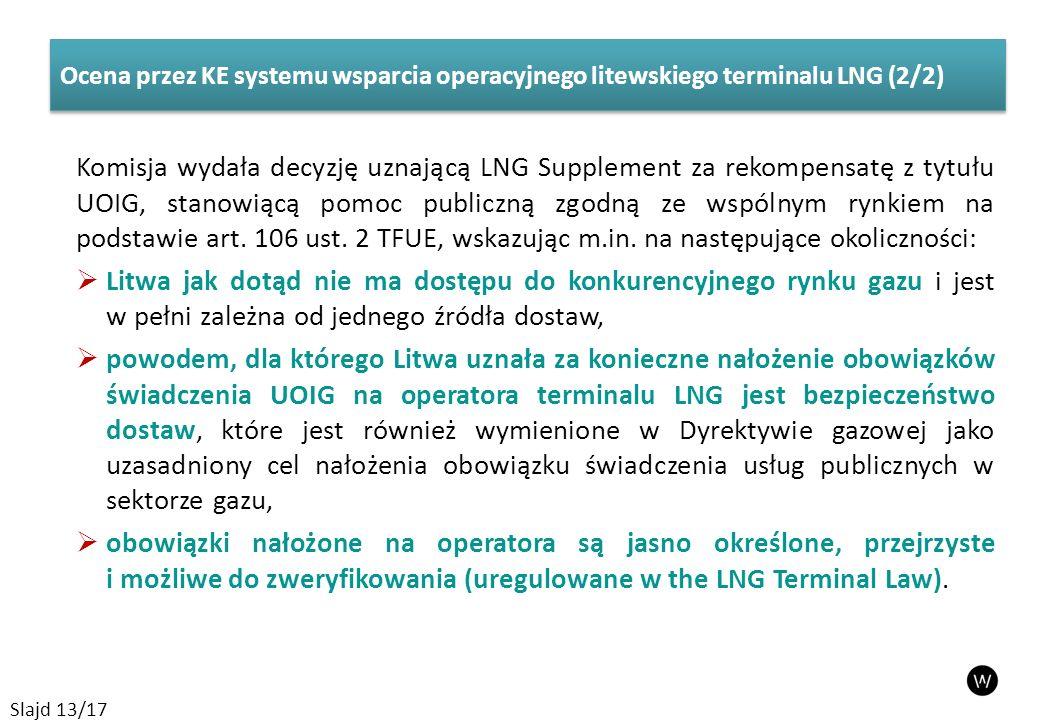 Komisja wydała decyzję uznającą LNG Supplement za rekompensatę z tytułu UOIG, stanowiącą pomoc publiczną zgodną ze wspólnym rynkiem na podstawie art.