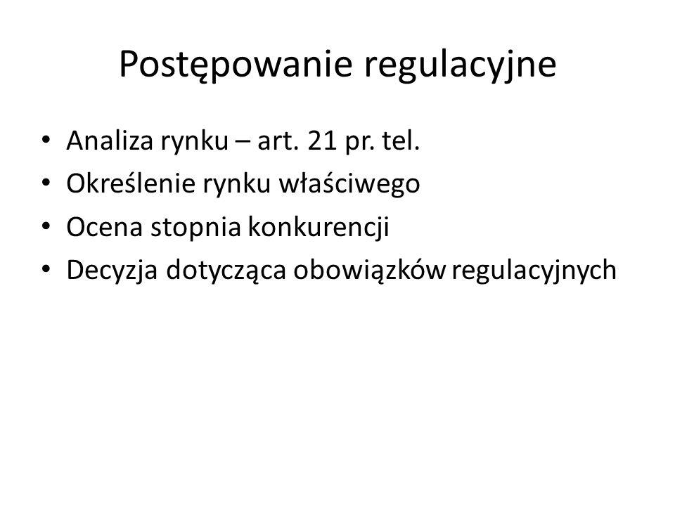 Postępowanie regulacyjne Analiza rynku – art. 21 pr. tel. Określenie rynku właściwego Ocena stopnia konkurencji Decyzja dotycząca obowiązków regulacyj