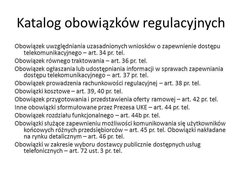 Katalog obowiązków regulacyjnych Obowiązek uwzględniania uzasadnionych wniosków o zapewnienie dostępu telekomunikacyjnego – art. 34 pr. tel. Obowiązek