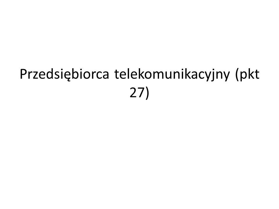 Przedsiębiorca telekomunikacyjny (pkt 27)