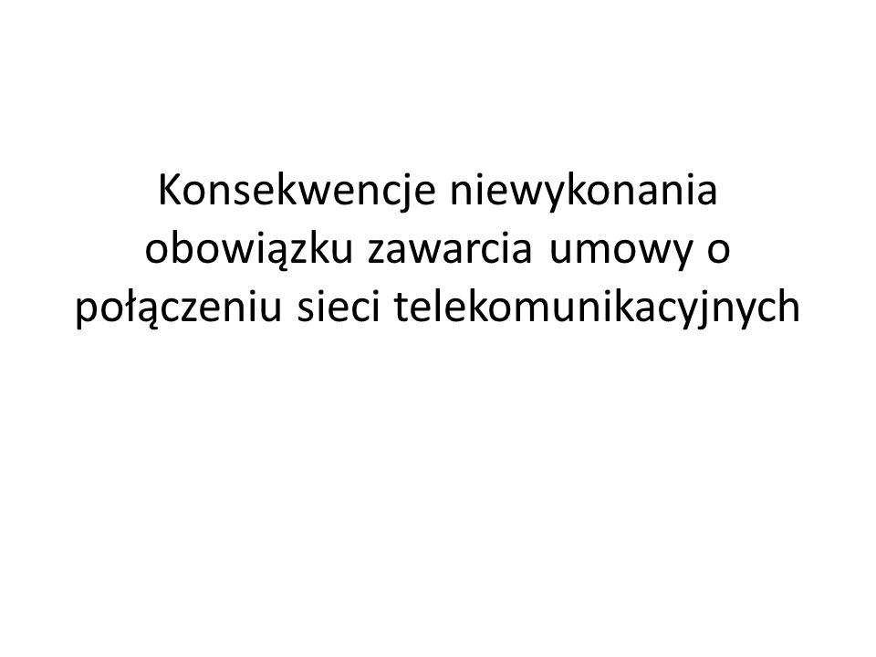 Konsekwencje niewykonania obowiązku zawarcia umowy o połączeniu sieci telekomunikacyjnych