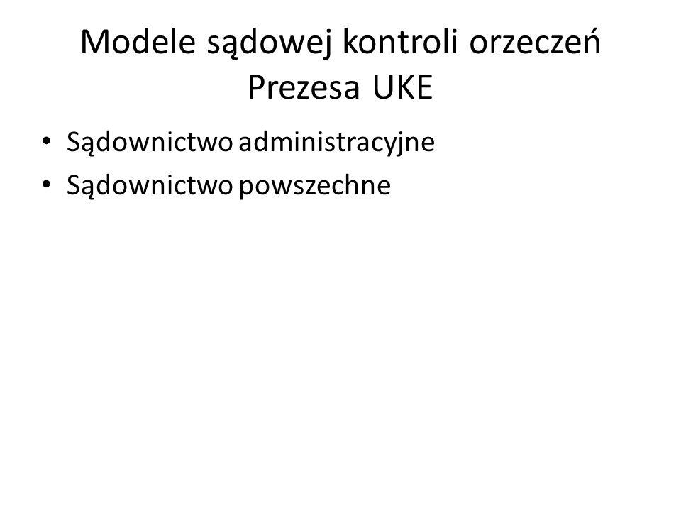 Modele sądowej kontroli orzeczeń Prezesa UKE Sądownictwo administracyjne Sądownictwo powszechne