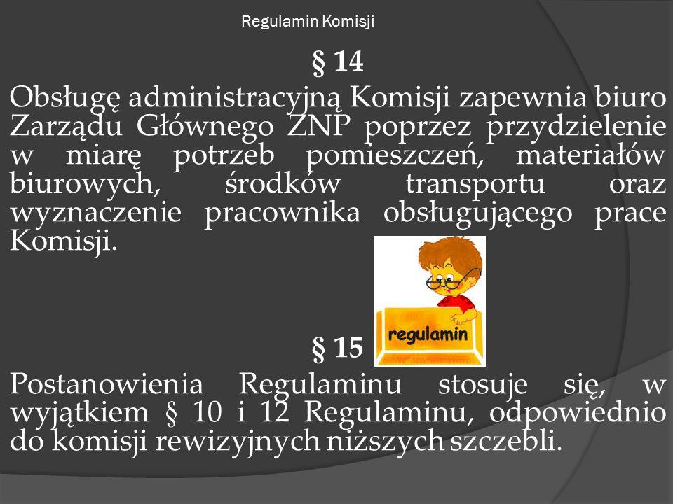 Regulamin Komisji § 14 Obsługę administracyjną Komisji zapewnia biuro Zarządu Głównego ZNP poprzez przydzielenie w miarę potrzeb pomieszczeń, materiałów biurowych, środków transportu oraz wyznaczenie pracownika obsługującego prace Komisji.