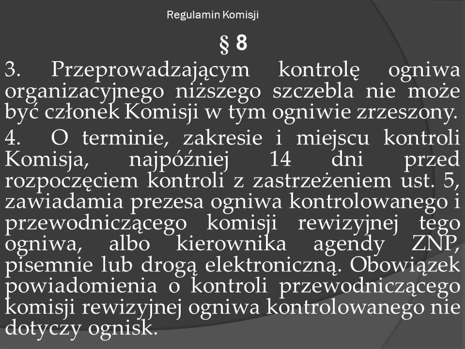 Regulamin Komisji § 8 3.Przeprowadzającym kontrolę ogniwa organizacyjnego niższego szczebla nie może być członek Komisji w tym ogniwie zrzeszony.