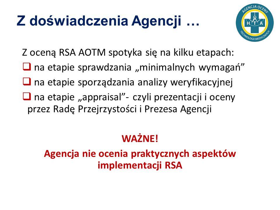 """Z doświadczenia Agencji … Z oceną RSA AOTM spotyka się na kilku etapach:  na etapie sprawdzania """"minimalnych wymagań  na etapie sporządzania analizy weryfikacyjnej  na etapie """"appraisal - czyli prezentacji i oceny przez Radę Przejrzystości i Prezesa Agencji WAŻNE."""